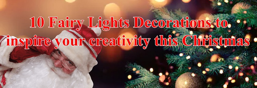 10 Fairy Lights decorations to inspire your creativity this Christmas